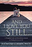 And I Love You Still... A Thoughtful Guide and Remembrance Journal for Healing the Loss of a Pet