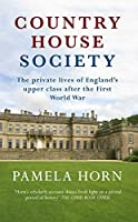 Country House Society: The Private Lives of England's Upper Class After the First World War
