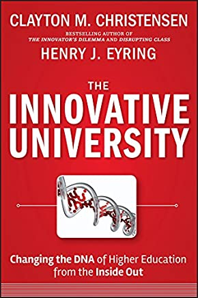 The Innovative University: Changing the DNA of Higher Education from the Inside Out (English Edition)