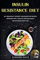 Insulin Resistance Diet: 40+ Breakfast, Dessert and Smoothie Recipes designed for a healthy and balanced Insulin Resistance diet