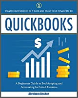 Quickbooks: Master Quickbooks In 3 Days and Raise Your Financial IQ. A Beginners Guide to Bookkeeping and Accounting for Small Business (Bokkeeping & Accounting)