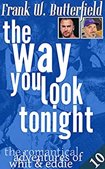 The Way You Look Tonight (The Romantical Adventures of Whit & Eddie Book 10) by [Frank W. Butterfield]