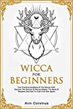 Wicca For Beginners: Your Practical Handbook of The Wiccan Path. Discover the Secrets of Wiccan Magick and...