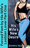Forced Fem by His Wife's Lesbian Lover Part One: HIs Wife's New Desires