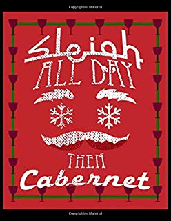 Sleigh All Day Then Cabernet: 100 Pages of Cream College Ruled Paper with a Unique Cover