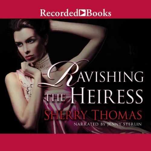 Ravishing the Heiress                   By:                                                                                                                                 Sherry Thomas                               Narrated by:                                                                                                                                 Jenny Sterlin                      Length: 8 hrs and 9 mins     197 ratings     Overall 4.3