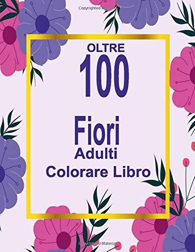 OLTRE 90 Fiori Adulti Colorare Libro: Libro para colorear para Mayores fácil de llenars, 100 ilustraciones profesionales para aliviar el estrés y relajarse (Flores Paginas para Colorear)