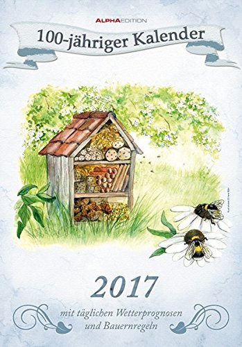 100-jähriger Kalender 2017 - Bildkalender (24 x 34) - mit Wetterprognosen und Bauernregeln