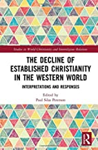 The Decline of Established Christianity in the Western World: Interpretations and Responses (Studies in World Christianity and Interreligious Relations)
