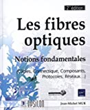 Les fibres optiques - Notions fondamentales (Câbles, Connectique, Composants, Protocoles, Réseaux...) - 2ième édition