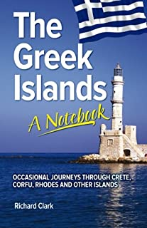 The Greek Islands: A Notebook: Occasional Journeys Through Crete, Corfu, Rhodes and Other Islands