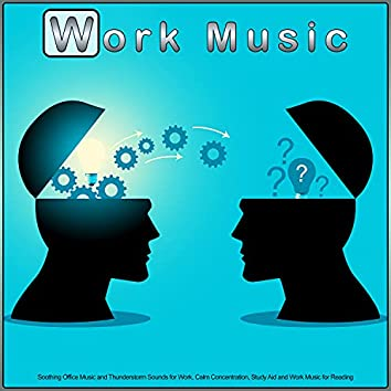 Work Music: Soothing Office Music and Thunderstorm Sounds for Work, Calm Concentration, Study Aid and Work Music for Reading