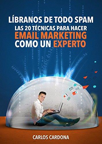 Líbranos de todo SPAM.: Las 20 técnicas para hacer Email Marketing como todo un experto.
