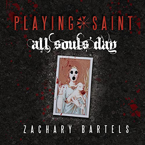 Playing Saint | All Souls' Day Audiobook By Zachary Bartels cover art
