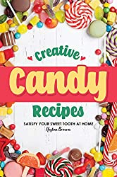 Image: Creative Candy Recipes: Satisfy Your Sweet Tooth at Home | Kindle Edition | by Heston Brown (Author). Publication Date: September 30, 2019