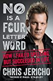 No Is a Four-Letter Word: How I Failed Spelling But Succeeded in Life - Chris Jericho