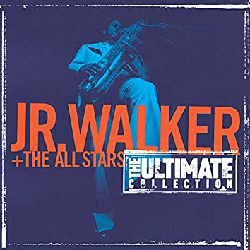 The Ultimate Collection:  Junior Walker And The All Starts