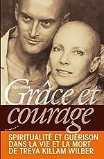 Grâce et courage - Spiritualité et guérison dans la vie et la mort de Treya Killam Wilber de Ken Wilber