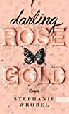 Darling Rose Gold: Roman von Stephanie Wrobel