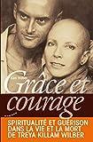 Grâce et courage - Spiritualité et guérison dans la vie et la mort de Treya Killam Wilber - Almora - 15/03/2013