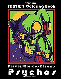 Fantasy Coloring Book: For adults that love to color aliens, monsters, weirdos and psychos. This is a weird coloring book ...