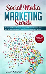 Social Media Marketing Secrets: The Book That Shows How Some Instagram Influencers, Facebook Stars and YouTube Vloggers Built a Massive Audience and Became Famous (Building Your One Million Followers)