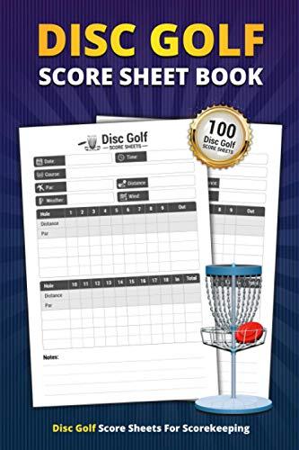 Disc Golf Score Sheet Book: 100 Score Sheets For Scorekeeping | Disc Golf Game Personal Record Keeper Book (Disc Golf Game Score Pads)