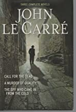 Three Complete Novels~Call For The Dead~A Murder Of Quality~The Spy Who Came In From The Cold