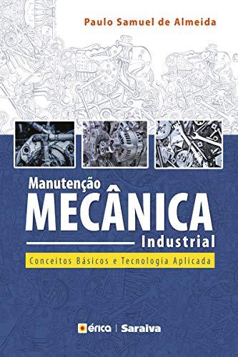 Manutenção Mecânica Industrial – Princípios técnicos e operações