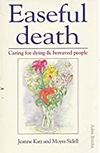 Easeful Death: Caring for Dying & Bereaved People