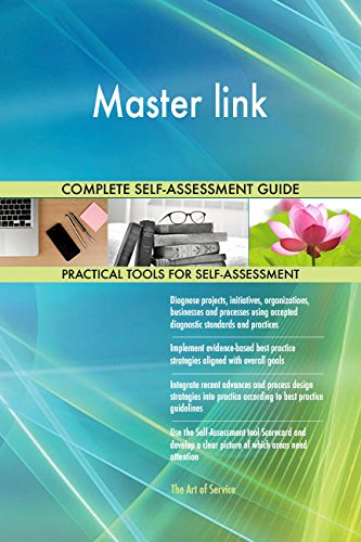 Master link All-Inclusive Self-Assessment - More than 680 Success Criteria, Instant Visual Insights, Comprehensive Spreadsheet Dashboard, Auto-Prioritized for Quick Results