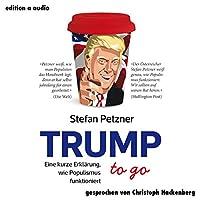 Trump to go: Eine kurze Erklärung, wie Populismus funktioniert Hörbuch