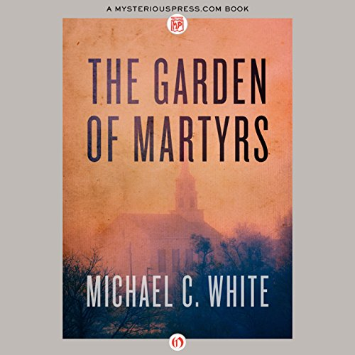 The Garden of Martyrs                   By:                                                                                                                                 Michael C. White                               Narrated by:                                                                                                                                 Graham Vick                      Length: 13 hrs and 40 mins     1 rating     Overall 5.0