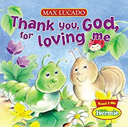 Thank You, God, For Loving Me (Max Lucado's Little Hermie)