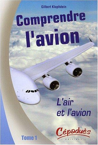 Comprendre l'avion : Tome 1, L'air et l'avion