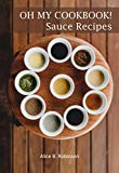 Oh My CookBook! Sauce Recipes: for Meat, Poultry, Fish and Vegetables Everyone Loves! (English Edition)