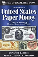 A Guide Book of United States Paper Money: Complete Source for History, Grading, and Values
