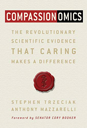 Compassionomics (The Revolutionary Scientific Evidence that Caring Makes a Difference)