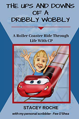 The Ups And Downs Of A Dribbly Wobbly: A Roller Coaster Ride Through Life With CP
