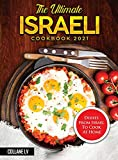 The Ultimate Israeli Cookbook 2021: Dishes From Israel To Cook At Home