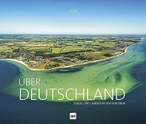 Über Deutschland – Städte und Landschaften von oben 2018: Jahreskalender
