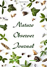 Nature Observer Journal: Perfect Nature Journal, Nature Log Write In Notebook, For sketching, Doodling, Journaling Workbook, Gifts For Artists, ... Graduation, 110 Pages (Nature Logs)