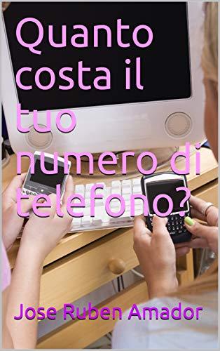 Quanto costa il tuo numero di telefono? (Italian Edition)
