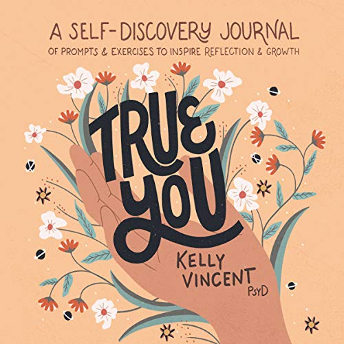 True You: A Self-Discovery Journal of Prompts and Exercises to Inspire Reflection and Growth