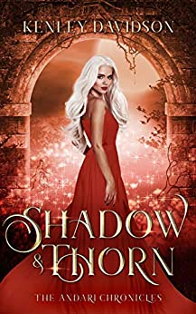 Shadow and Thorn: A Retelling of Beauty and the Beast (The Andari Chronicles Book 4) by [Kenley Davidson]
