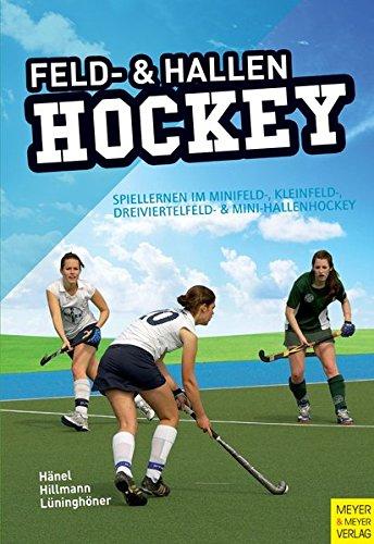 Feld- und Hallenhockey: Spiellernen im Minifeld-, Kleinfeld-, Dreiviertelfeld- und Mini-Hallenhockey