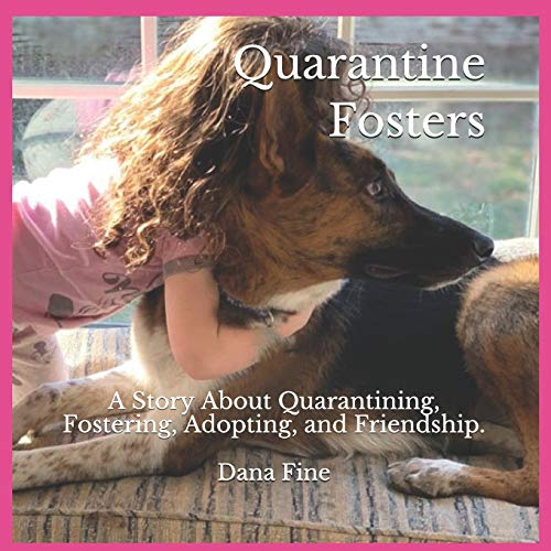Quarantine Fosters: A Story About Quarantining, Fostering, Adopting, and Friendship!