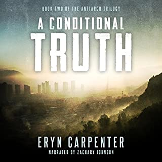 A Conditional Truth     The Antiarch Trilogy, Book 2              By:                                                                                                                                 Eryn Carpenter                               Narrated by:                                                                                                                                 Zachary Johnson                      Length: 7 hrs and 23 mins     3 ratings     Overall 4.7