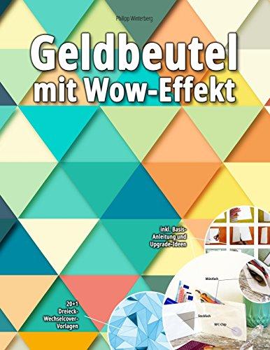 Geldbeutel mit Wow-Effekt: 20+1 Dreieck-Wechselcover-Vorlagen: inkl. Basis-Anleitung und Upgrade-Ideen