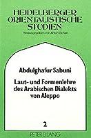 Laut- Und Formenlehre Des Arabischen Dialekts Von Aleppo (Heidelberger Studien Zur Geschichte Und Kultur Des Modernen)